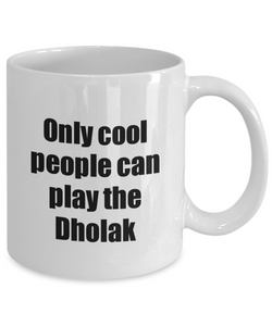 Dholak Player Mug Musician Funny Gift Idea Gag Coffee Tea Cup-Coffee Mug