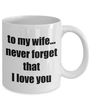 Load image into Gallery viewer, To My Wife Never Forget That I Love You Mug Funny Gift Idea Novelty Gag Coffee Tea Cup-Coffee Mug
