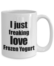 Load image into Gallery viewer, Frozen Yogurt Lover Mug I Just Freaking Love Funny Gift Idea For Foodie Coffee Tea Cup-Coffee Mug