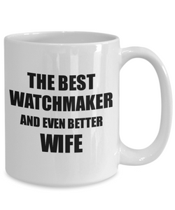 Watchmaker Wife Mug Funny Gift Idea for Spouse Gag Inspiring Joke The Best And Even Better Coffee Tea Cup-Coffee Mug