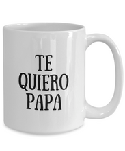 Load image into Gallery viewer, Te Quiero Papa Mug In Spanish Funny Gift Idea for Novelty Gag Coffee Tea Cup-Coffee Mug