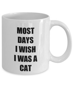 Most Days I Wish I Was A Cat Mug Funny Gift Idea for Novelty Gag Coffee Tea Cup-[style]