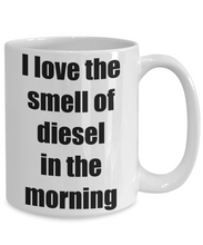 Load image into Gallery viewer, I Love The Smell Of Diesel In The Morning Mug Funny Gift Idea Novelty Gag Coffee Tea Cup-[style]