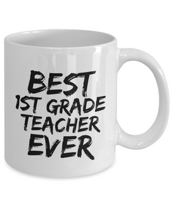 1st Grade Teacher Mug Best Ever Funny Gift Idea for Novelty Gag Coffee Tea Cup-[style]