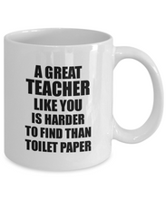 Load image into Gallery viewer, Great Teacher Mug Like You Is Harder To Find Than Toilet Paper Funny Quarantine Gag Pandemic Gift Coffee Tea Cup-Coffee Mug