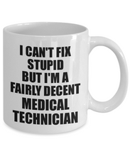 Load image into Gallery viewer, Medical Technician Mug I Can't Fix Stupid Funny Gift Idea for Coworker Fellow Worker Gag Workmate Joke Fairly Decent Coffee Tea Cup-Coffee Mug