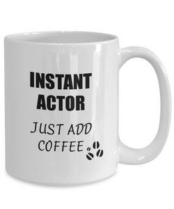 Actor Mug Instant Just Add Coffee Funny Gift Idea for Corworker Present Workplace Joke Office Tea Cup-Coffee Mug