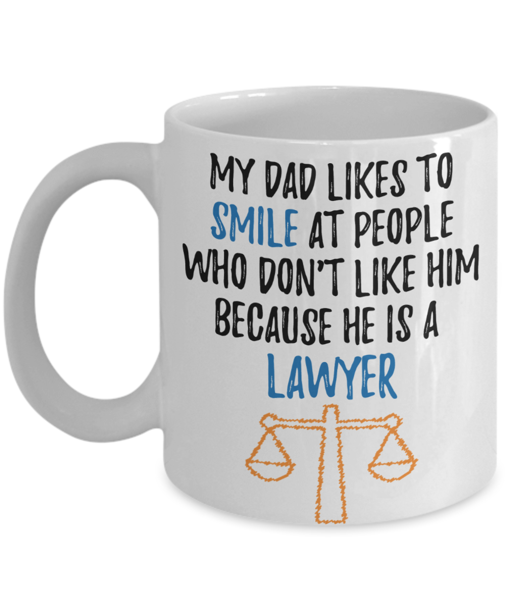 Funny Lawyer Mug My Dad Likes to Smile at People Who Don't Like him Because He Is a Lawyer Father Gag Gift Coffee Cup-Coffee Mug