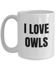Load image into Gallery viewer, I Love Owls Mug Funny Gift Idea Novelty Gag Coffee Tea Cup-Coffee Mug