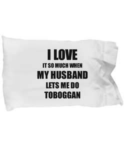 Toboggan Pillowcase Funny Gift Idea For Wife I Love It When My Husband Lets Me Novelty Gag Sport Lover Joke Pillow Cover Case Set Standard Size 20x30