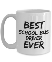 Load image into Gallery viewer, School Bus Driver Mug Best Ever Funny Gift for Coworkers Novelty Gag Coffee Tea Cup-Coffee Mug