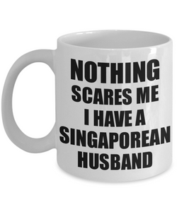 Singaporean Husband Mug Funny Valentine Gift For Wife My Spouse Wifey Her Singapore Hubby Gag Nothing Scares Me Coffee Tea Cup-Coffee Mug