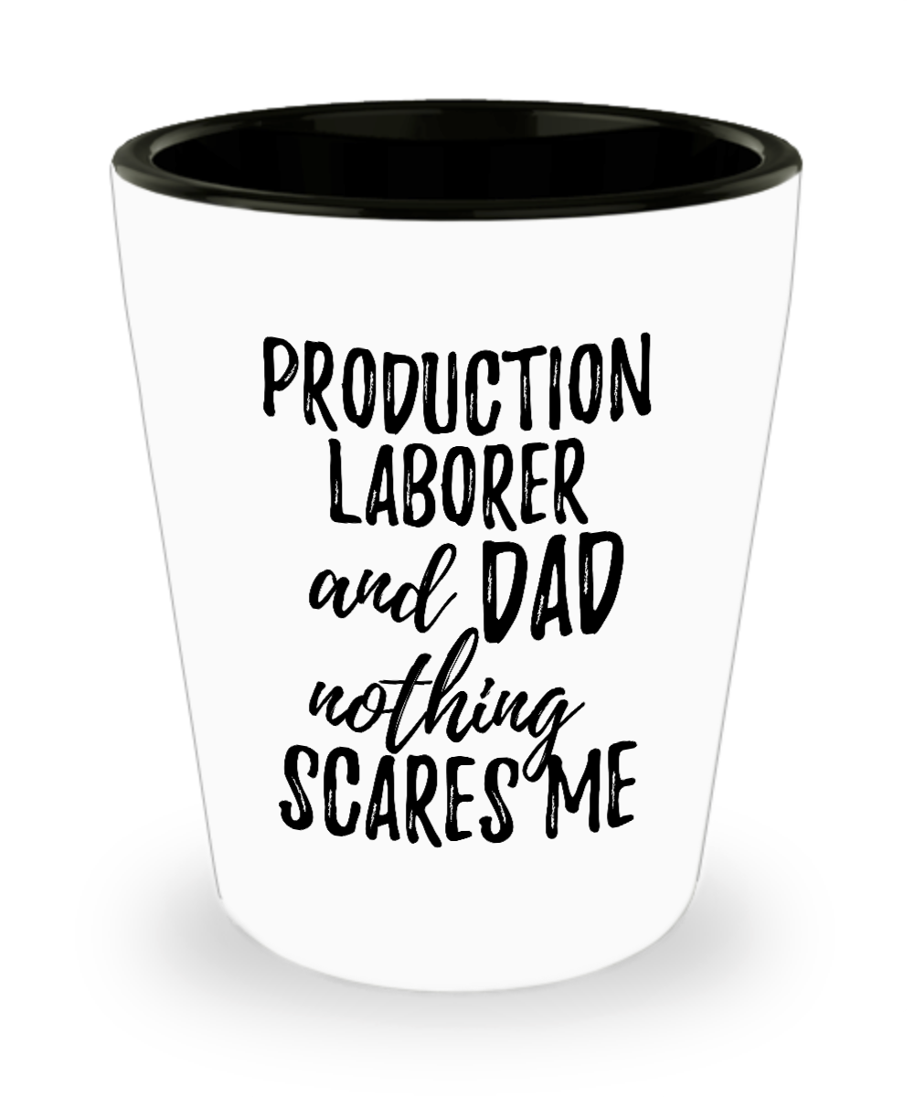 Funny Production Laborer Dad Shot Glass Gift Idea for Father Gag Joke Nothing Scares Me Liquor Lover Alcohol 1.5 oz Shotglass-Shot Glass