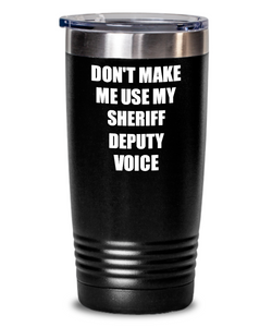 Funny Sheriff Deputy Tumbler Coworker Gift Gag Saying Don't Make Me Use My Voice Insulated with Lid Cup-Tumbler