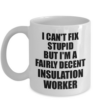Load image into Gallery viewer, Insulation Worker Mug I Can't Fix Stupid Funny Gift Idea for Coworker Fellow Worker Gag Workmate Joke Fairly Decent Coffee Tea Cup-Coffee Mug