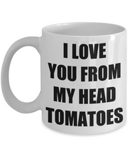 Load image into Gallery viewer, I Love You From My Head Tomatoes Mug Funny Gift Idea Novelty Gag Coffee Tea Cup-Coffee Mug