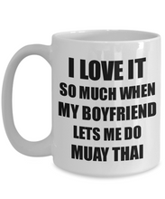 Load image into Gallery viewer, Muay Thai Mug Funny Gift Idea For Girlfriend I Love It When My Boyfriend Lets Me Novelty Gag Sport Lover Joke Coffee Tea Cup-Coffee Mug