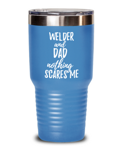 Funny Welder Dad Tumbler Gift Idea for Father Gag Joke Nothing Scares Me Coffee Tea Insulated Cup With Lid-Tumbler