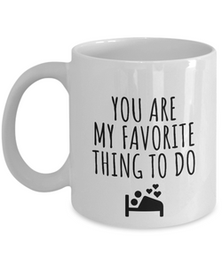 Sexy Boyfriend Mug Funny Gift for Husband You Are My Favorite Thing To Do Sexual Joke Sexy Couple Gag Valentine Present Idea Coffee Tea Cup-Coffee Mug