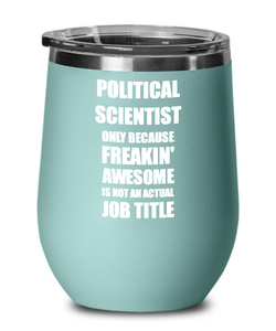 Funny Political Scientist Wine Glass Freaking Awesome Gift Coworker Office Gag Insulated Tumbler With Lid-Wine Glass