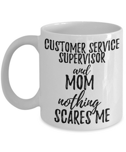 Customer Service Supervisor Mom Mug Funny Gift Idea for Mother Gag Joke Nothing Scares Me Coffee Tea Cup-Coffee Mug