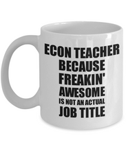 Load image into Gallery viewer, Econ Teacher Mug Freaking Awesome Funny Gift Idea for Coworker Employee Office Gag Job Title Joke Coffee Tea Cup-Coffee Mug