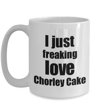 Load image into Gallery viewer, Chorley Cake Lover Mug I Just Freaking Love Funny Gift Idea For Foodie Coffee Tea Cup-Coffee Mug