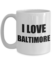 Load image into Gallery viewer, I Love Baltimore Mug Funny Gift Idea Novelty Gag Coffee Tea Cup-Coffee Mug