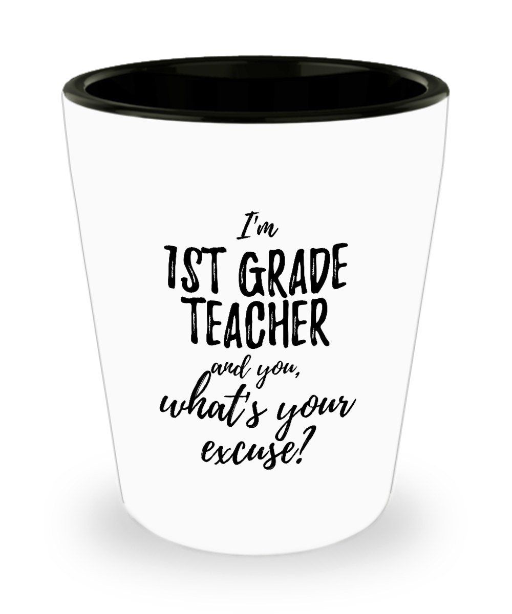 1st Grade Teacher Shot Glass What's Your Excuse Funny Gift Idea for Coworker Hilarious Office Gag Job Joke Alcohol Lover 1.5 oz-Shot Glass