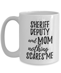 Sheriff Deputy Mom Mug Funny Gift Idea for Mother Gag Joke Nothing Scares Me Coffee Tea Cup-Coffee Mug
