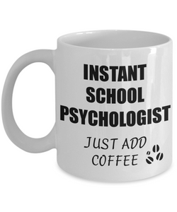 School Psychologist Mug Instant Just Add Coffee Funny Gift Idea for Corworker Present Workplace Joke Office Tea Cup-Coffee Mug