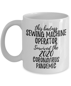 This Badass Sewing Machine Operator Survived The 2020 Pandemic Mug Funny Coworker Gift Epidemic Worker Gag Coffee Tea Cup-Coffee Mug