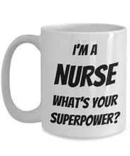 Load image into Gallery viewer, Funny Nurse Coffee Mug - I'm a Nurse What's your Superpower? - Limited Offer Only-Coffee Mug