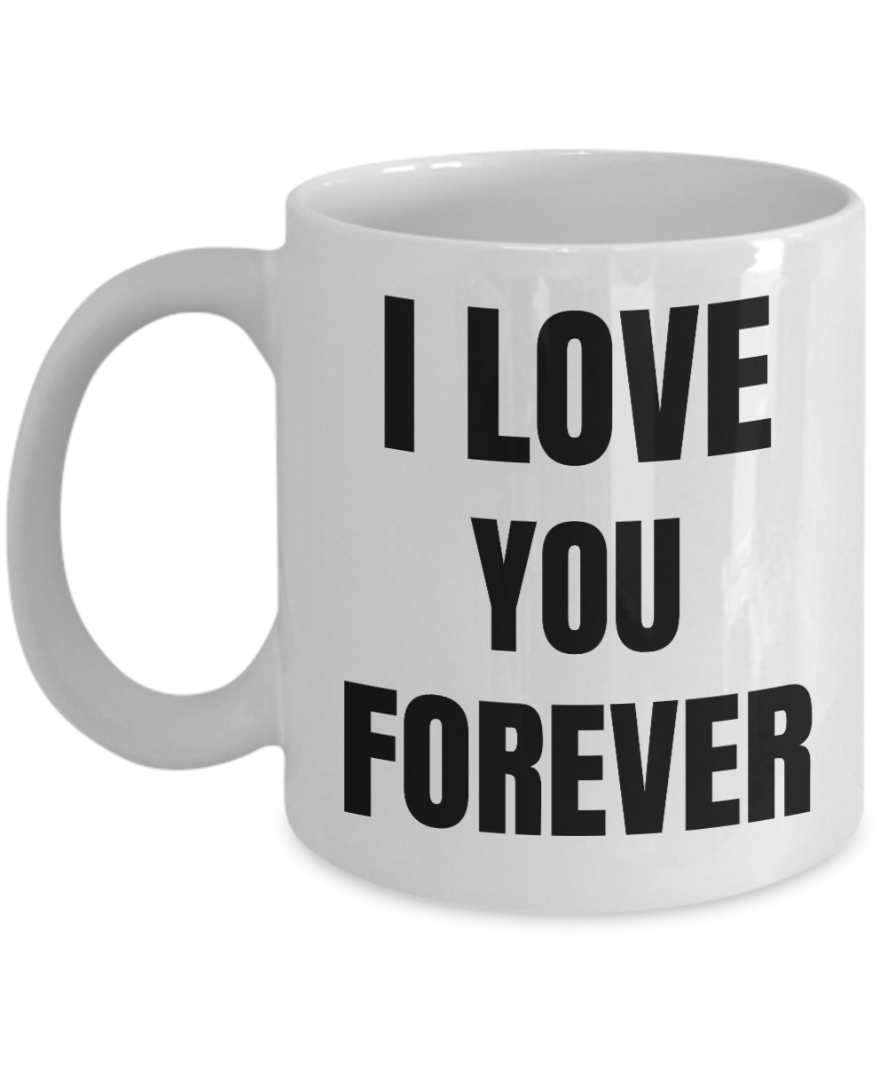 I Love You Forever Mug Funny Gift Idea Novelty Gag Coffee Tea Cup-Coffee Mug