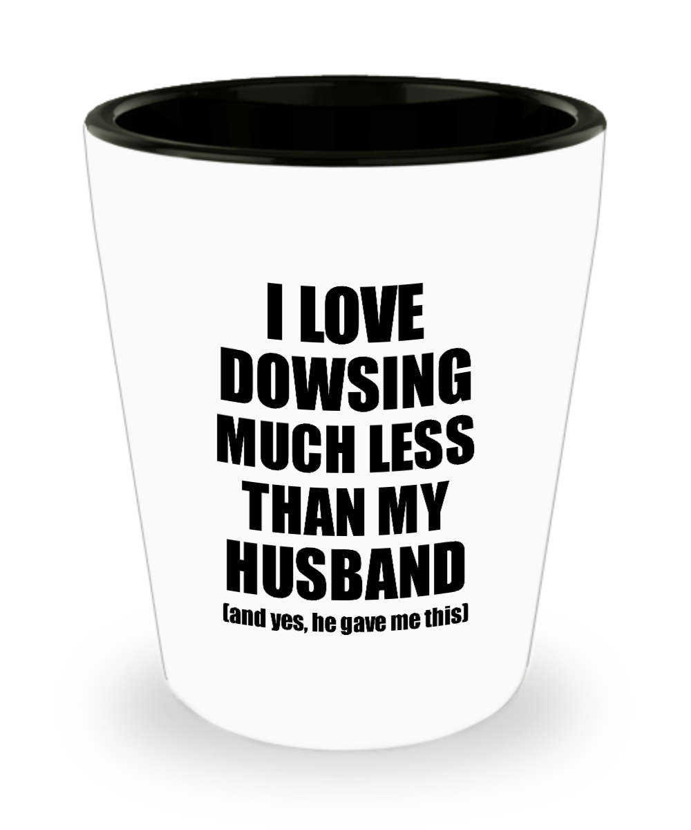 Dowsing Wife Shot Glass Funny Valentine Gift Idea For My Spouse From Husband I Love Liquor Lover Alcohol 1.5 oz Shotglass-Shot Glass