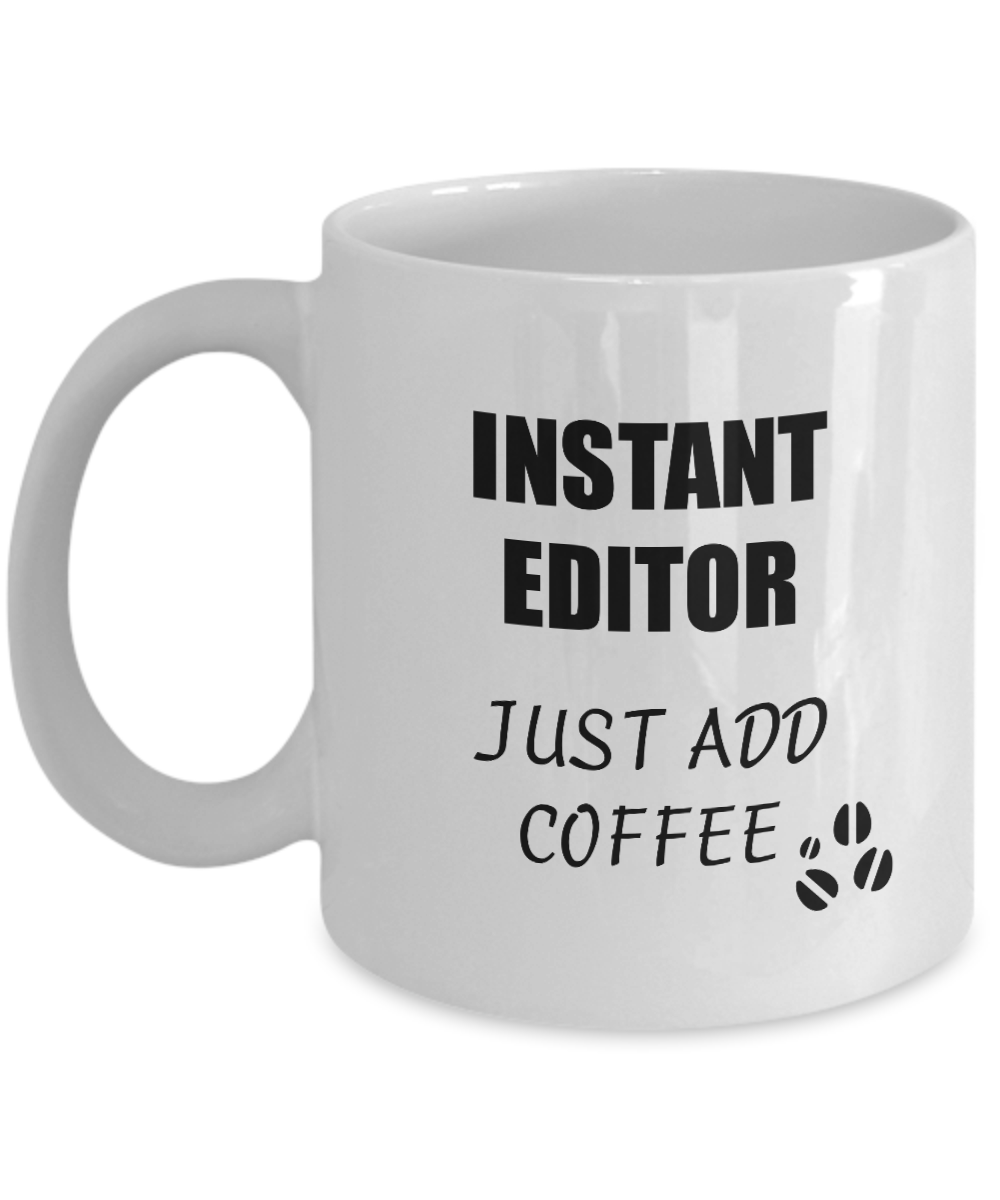 Editor Mug Instant Just Add Coffee Funny Gift Idea for Corworker Present Workplace Joke Office Tea Cup-Coffee Mug