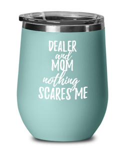 Funny Dealer Mom Wine Glass Gift Mother Gag Joke Nothing Scares Me Insulated With Lid-Wine Glass