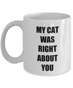 My Cat Was Right About You Mug Funny Gift Idea for Novelty Gag Coffee Tea Cup-[style]