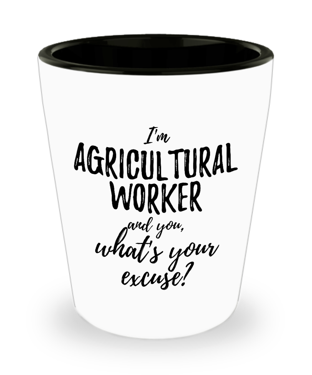 Agricultural Worker Shot Glass What's Your Excuse Funny Gift Idea for Coworker Hilarious Office Gag Job Joke Alcohol Lover 1.5 oz-Shot Glass