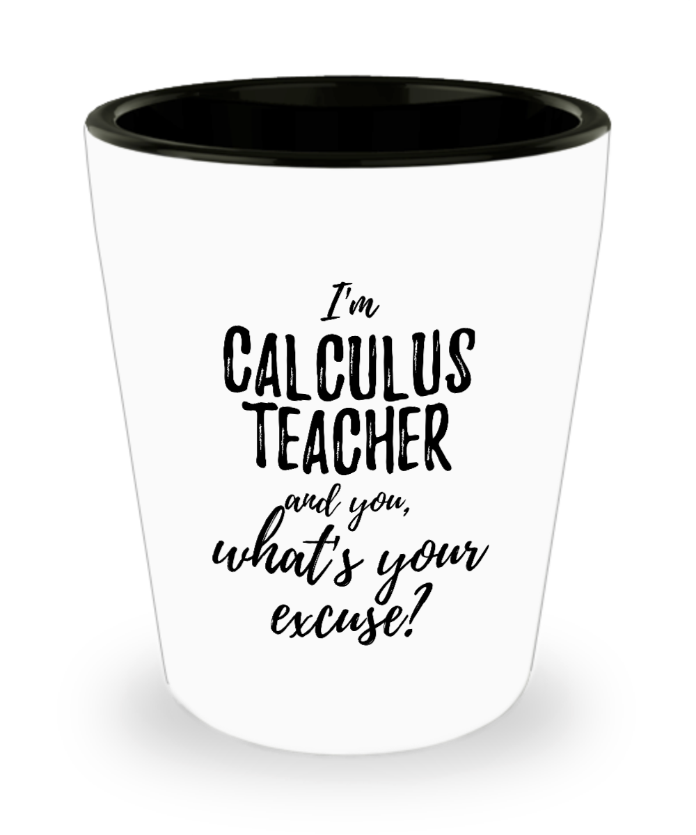 Calculus Teacher Shot Glass What's Your Excuse Funny Gift Idea for Coworker Hilarious Office Gag Job Joke Alcohol Lover 1.5 oz-Shot Glass