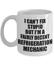Load image into Gallery viewer, Refrigeration Mechanic Mug I Can't Fix Stupid Funny Gift Idea for Coworker Fellow Worker Gag Workmate Joke Fairly Decent Coffee Tea Cup-Coffee Mug