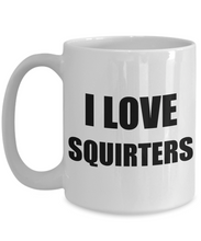 Load image into Gallery viewer, I Love Squirters Mug Funny Gift Idea Novelty Gag Coffee Tea Cup-Coffee Mug