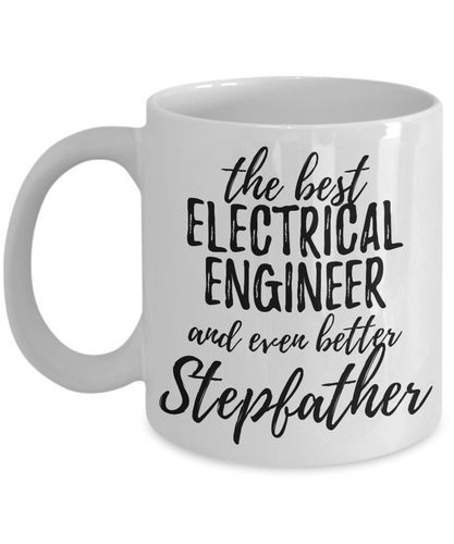 Electrical Engineer Stepfather Funny Gift Idea for Stepdad Gag Inspiring Joke The Best And Even Better-Coffee Mug