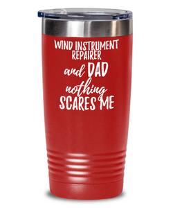 Funny Wind Instrument Repairer Dad Tumbler Gift Idea for Father Gag Joke Nothing Scares Me Coffee Tea Insulated Cup With Lid-Tumbler