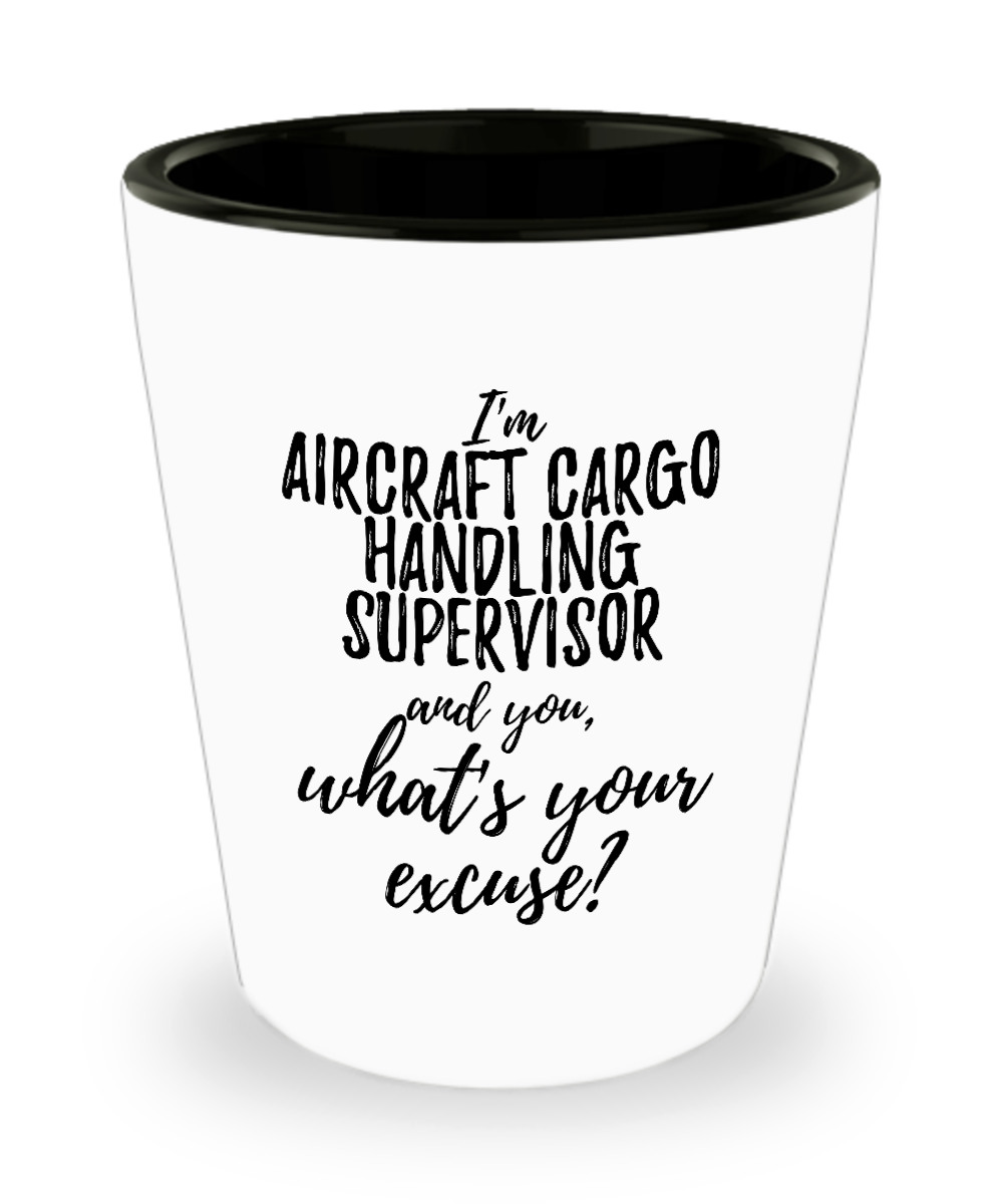 Aircraft Cargo Handling Supervisor Shot Glass What's Your Excuse Funny Gift Idea for Coworker Hilarious Office Gag Job Joke Alcohol Lover 1.5 oz-Shot Glass