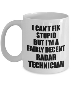 Radar Technician Mug I Can't Fix Stupid Funny Gift Idea for Coworker Fellow Worker Gag Workmate Joke Fairly Decent Coffee Tea Cup-Coffee Mug