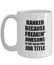 Load image into Gallery viewer, Banker Mug Freaking Awesome Funny Gift Idea for Coworker Employee Office Gag Job Title Joke Coffee Tea Cup-Coffee Mug