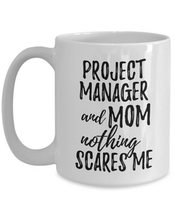 Project Manager Mom Mug Funny Gift Idea for Mother Gag Joke Nothing Scares Me Coffee Tea Cup-Coffee Mug