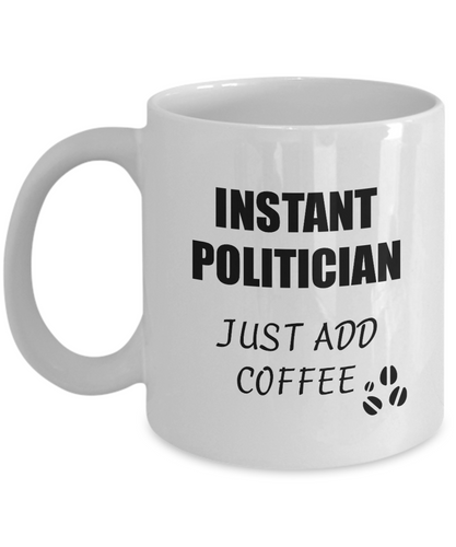Politician Mug Instant Just Add Coffee Funny Gift Idea for Corworker Present Workplace Joke Office Tea Cup-Coffee Mug