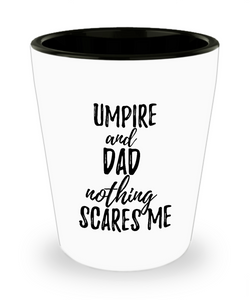Funny Umpire Dad Shot Glass Gift Idea for Father Gag Joke Nothing Scares Me Liquor Lover Alcohol 1.5 oz Shotglass-Shot Glass
